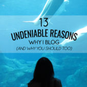 13 Undeniable Reasons Why I Blog (And Why You Should Too)