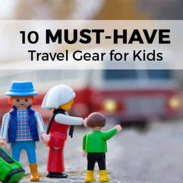 Traveling with Kids: 10 MUST-HAVE Gadgets & Kids Travel Gear