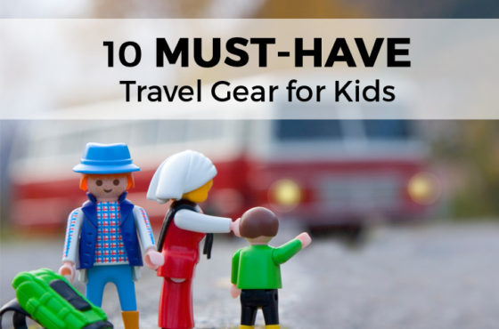 Traveling with Kids: 10 MUST-HAVE Gadgets & Travel Gear
