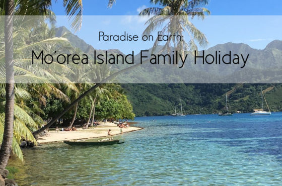 Paradise on Earth: Mo'orea Island Family Holiday